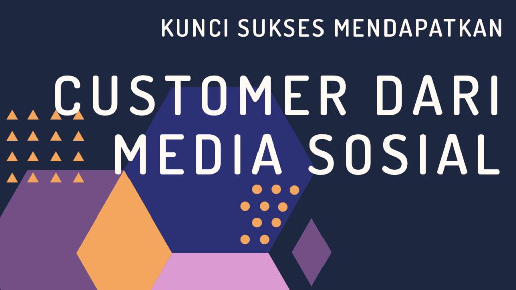 Kunci Sukses Mendapatkan Customer Dari Media Sosial