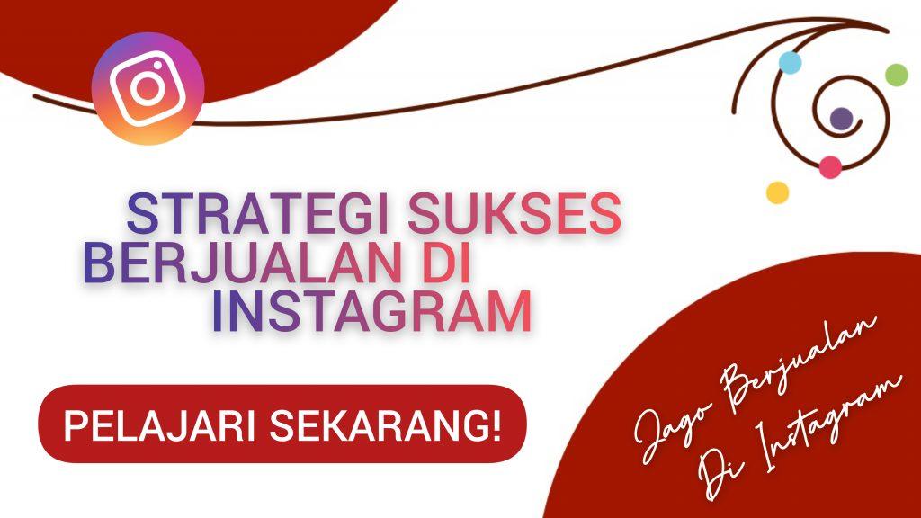 Strategi Sukses Berjualan di Instagram Untuk Pemula
